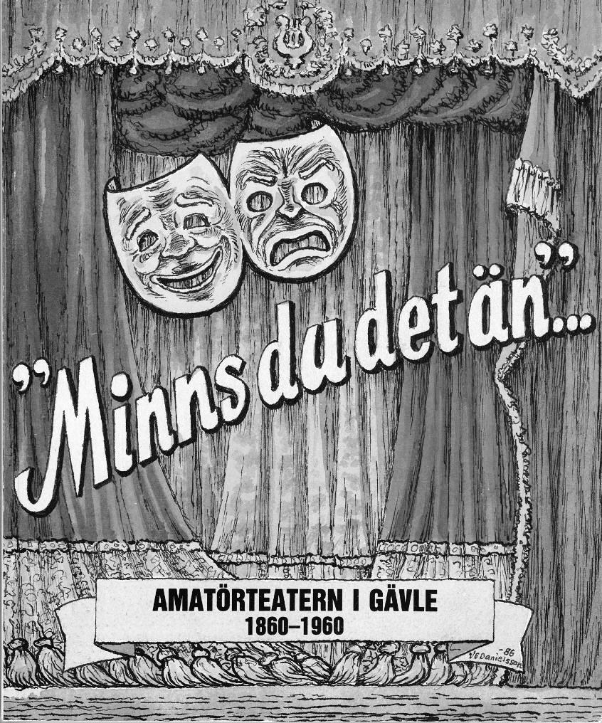"""""""Minns du det än""""... Amatörteatern i Gävle 1860-1960"""
